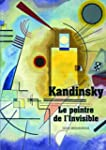 Kandinsky: Le peintre de l'Invisible