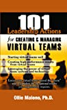 101 Leadership Actions For Creating And Managing Virtual Teams