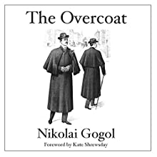 The Overcoat: A Russian Ghost Story, with Original Foreword by Kate Shrewsday (       UNABRIDGED) by Nikolai Gogol Narrated by Kate Shrewsday