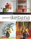 Japanese Ikebana for Every Season: Elegant Flower Arrangements for Your Home