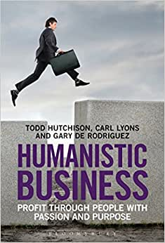 Humanistic Business: Profit Through People With Passion And Purpose