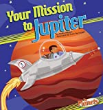 img - for Your Mission to Jupiter (Planets) by Sally Kephart Carlson (2011-08-06) book / textbook / text book