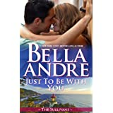 Just To Be With You (The Sullivans, Book 12) ~ Bella Andre