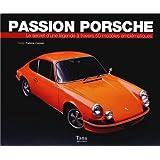 Passion Porsche : Le secret d'une légende à travers 50 modèles emblématiques