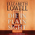 Die in Plain Sight: A Novel of Suspense Audiobook by Elizabeth Lowell Narrated by Alyssa Bresnahan
