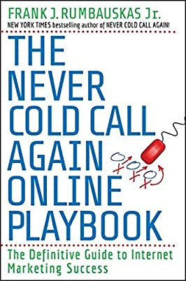The Never Cold Call Again Online Playbook: The Definitive Guide to Internet Marketing Success by Frank J. Rumbauskas Jr. (2009-10-26)