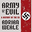 Army of Evil: A History of the SS (       UNABRIDGED) by Adrian Weale Narrated by Don Hagen