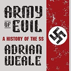 Army of Evil: A History of the SS | [Adrian Weale]