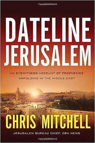 Dateline Jerusalem: An Eyewitness Account of Prophecies Unfolding in the Middle East