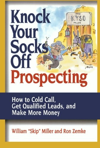 Knock Your Socks Off Prospecting: How to Cold Call, Get Qualified Leads, and Make More Money (Knock Your Socks Off Servi