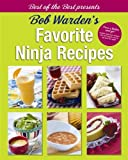 Bob Wardens Favorite Ninja Recipes (Best of the Best Presents)