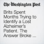 Brits Spent Months Trying to Identify a Lost Alzheimer's Patient. The Answer Broke Their Hearts. | Cleve R. Wootson Jr.