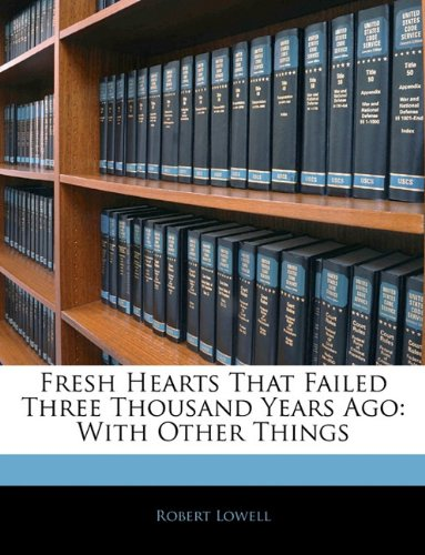Fresh Hearts That Failed Three Thousand Years Ago: With Other Things