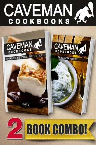 Your Favorite Foods - Paleo Style Part 2 and Paleo Greek Recipes: 2 Book Combo (Caveman Cookbooks) by Angela Anottacelli