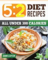 5:2 Diet Recipe Book: Healthy & Filling 5:2 Fast Diet Recipes that You Can Make Now to Lose Weight and Enhance your Health. (A Cookbook and Guide to the 5:2 Fast Diet - UK Friendly)