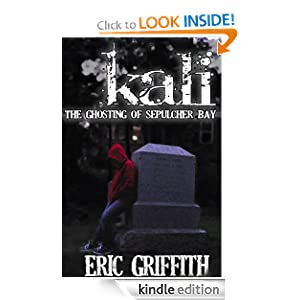 Free Kindle Book: Kali: The Ghosting of Sepulcher Bay, by Eric Griffith. Publisher: Eric Griffith; 1 edition (August 14, 2012)