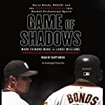 Game of Shadows: Barry Bonds, BALCO, & the Steroids Scandal that Rocked Professional Sports | Mark Fainaru-Wada,Lance Williams