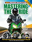 Mastering the ride : more proficient motorcycling