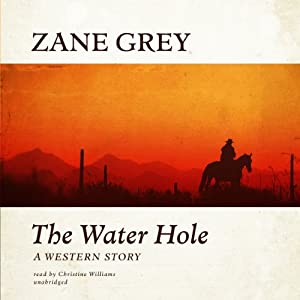 The Water Hole: A Western Story | [Zane Grey]