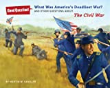 What Was America's Deadliest War?: And Other Questions about The Civil War (Good Question!)