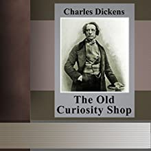 The Old Curiosity Shop (       UNABRIDGED) by Charles Dickens Narrated by Anastasia Bertollo