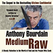 Medium Raw: A Bloody Valentine to the World of Food and the People Who Cook | [Anthony Bourdain]