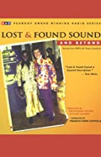Lost & Found Sound and Beyond  by The Kitchen Sisters, Jay Allison Narrated by Francis Ford Coppola