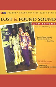 Lost & Found Sound and Beyond | [The Kitchen Sisters, Jay Allison]