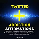 Twitter Addiction Affirmations: Positive Daily Affirmations to Assist Individuals Manage Twitter Addiction Using the Law of Attraction, Self-Hypnosis, Guided Meditation and Sleep Learning