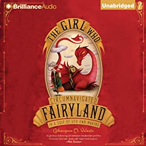 The Girl Who Circumnavigated Fairyland in a Ship of Her Own Making | [Catherynne M. Valente]