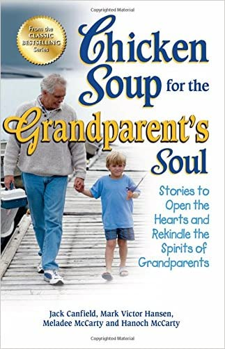 Chicken Soup for the Grandparent's Soul: Stories to Open the Hearts and Rekindle the Spirits of Grandparents (Chicken Soup for the Soul) written by Jack Canfield