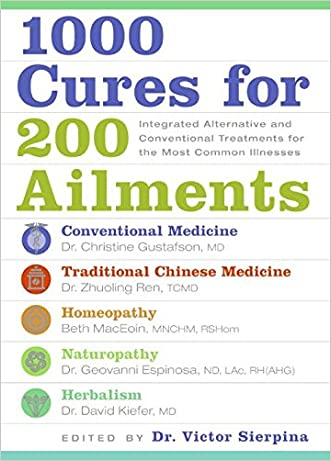 1000 Cures for 200 Ailments: Integrated Alternative and Conventional Treatments for the Most Common Illnesses written by Victor S. Sierpina