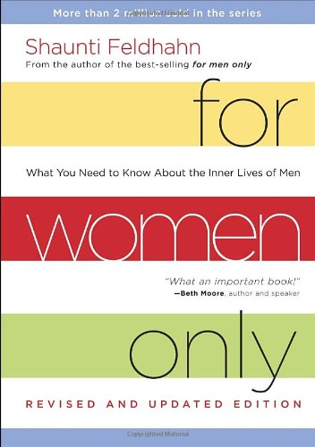 For Women Only, Revised and Updated Edition: What You Need to Know About the Inner Lives of Men, Feldhahn, Shaunti