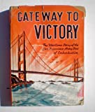 img - for Gateway To Victory - The Wartime Story Of The San Francisco Army Port Of Embarkation book / textbook / text book