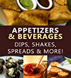 Appetizers & Beverages - Dips, Shakes, Spreads & More! (Foodie Fanatics Anonymous)