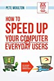 img - for How To Speed Up Your Slow Computer For Everyday Users book / textbook / text book