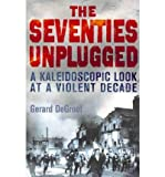 img - for The Seventies Unplugged: A Kaleidoscopic Look at a Violent Decade (Paperback) - Common book / textbook / text book