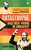 "Richard Bourne, ""Catastrophe: What Went Wrong in Zimbabwe?"" (Zed Books, 2011)"