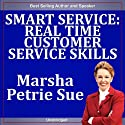 Smart Service: Real Time Customer Service Skills (       UNABRIDGED) by Marsha Sue Petrie Narrated by Marsha Sue Petrie