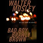 Bad Boy Brawly Brown: An Easy Rawlins Mystery (       UNABRIDGED) by Walter Mosley Narrated by M. E. Willis