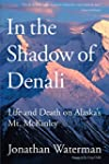 In the Shadow of Denali: Life And Dea...
