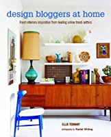 Design Bloggers at Home: Fresh interiors inspiration from leading on-line trend setters from Ryland Peters and Small