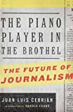 img - for The Piano Player in the Brothel: The Future of Journalism by Juan Luis Cebrian (2011-03-10) book / textbook / text book