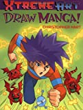 Extreme Art: Draw Manga! (0439753791) by Hart, Christopher