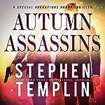 Autumn Assassins: A Special Operations Group Thriller, Book 3   Stephen Templin
