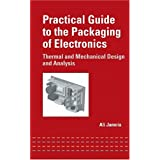 Practical Guide To The Packaging Of Electronics: Thermal And Mechanical Design And Analysis