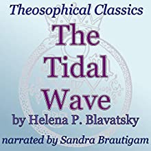 The Tidal Wave: Theosophical Classics (       UNABRIDGED) by Helena P. Blavatsky Narrated by Sandra Brautigam