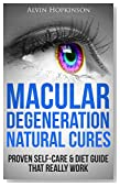 Macular Degeneration Natural Cures: Proven Self-Care Guide & Diet That Really Work (Top Rated 30-min Series)