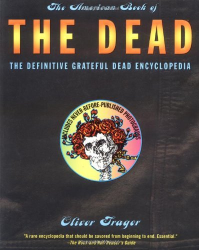 Oliver Trager The American Book of the Dead: The Definitive Grateful Dead Encyclopedia