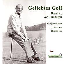 Geliebtes Golf: Golfgeschichten, gelesen von Thomas Ihm Hörbuch von Bernhard von Limburger Gesprochen von: Thomas Ihm